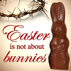 Easter is not about bunnies